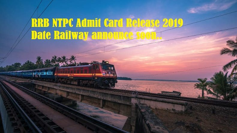 RRB NTPC Admit Card Release 2019 Date Railway