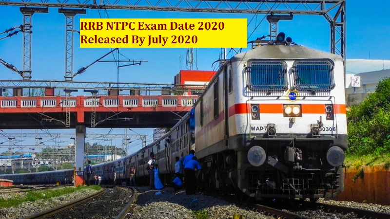 RRB NTPC Exam Date 2020 Released By July 2020